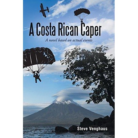 A Costa Rican Caper  A Novel Based On Actual Events