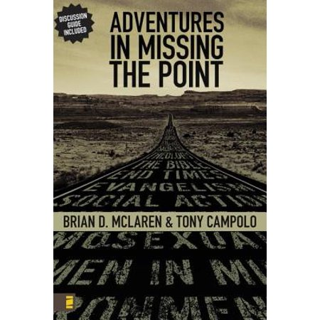 Adventures in Missing the Point : How the Culture-Controlled Church Neutered the