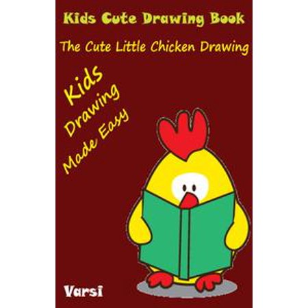 Kids Cute Drawing Book: The Cute Little Chicken Drawing - eBook