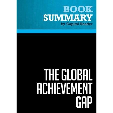 Summary of The Global Achievement Gap: Why Even Our Best Schools Don't Teach the New Survival Skills Our Children Need - And What We Can Do About It - Tony Wagner -