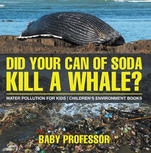 Did Your Can of Soda Kill A Whale? Water Pollution for Kids | Children's Environment Books - eBook