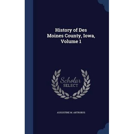 History Of Des Moines County  Iowa  Volume 1