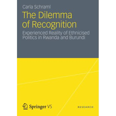The Dilemma of Recognition: Experienced Reality of Ethnicised Politics in Rwanda and Burundi