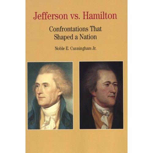 jefferson vs. hamilton confrontations that shaped a nation essay