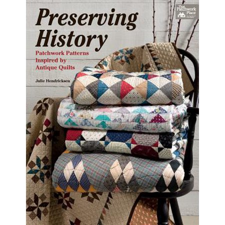 Preserving History : Patchwork Patterns Inspired by Antique Quilts