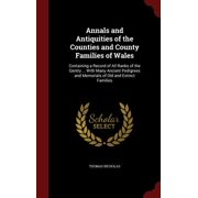 Annals and Antiquities of the Counties and County Families of Wales : Containing a Record of All Ranks of the Gentry ... with Many Ancient Pedigrees and Memorials of Old and Extinct Families