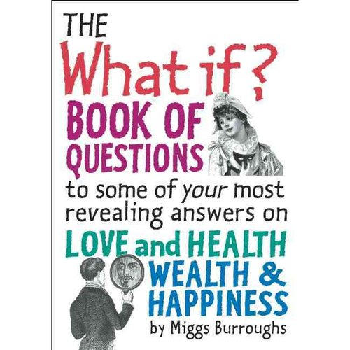 The What If? Book of Questions: To Some of Your Most Revealing Answers on Love and Health, Wealth and Happiness