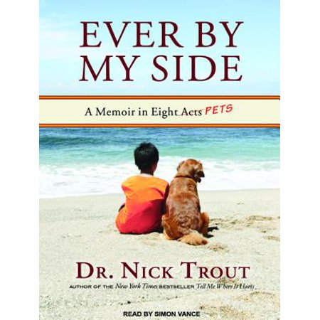 Ever by My Side : A Memoir in Eight [acts] Pets (Stevie Nicks The Other Side Of The Mirror)
