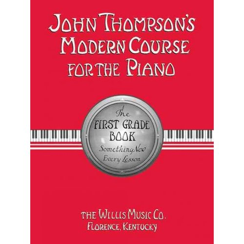 John Thompson's Modern Course for the Piano: The First Grade Book : Something New Every Lesson