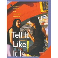 Tell It Like it Is! : Natural Chinese for Advanced Learners: With Online Media