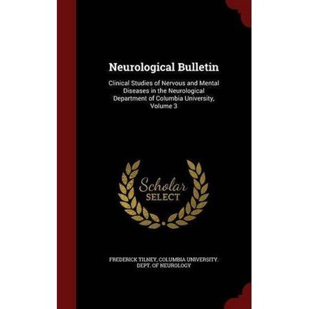 Neurological Bulletin  Clinical Studies Of Nervous And Mental Diseases In The Neurological Department Of Columbia University  Volume 3
