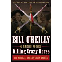 Bill O'Reilly's Killing: Killing Crazy Horse : The Merciless Indian Wars in America (Hardcover)