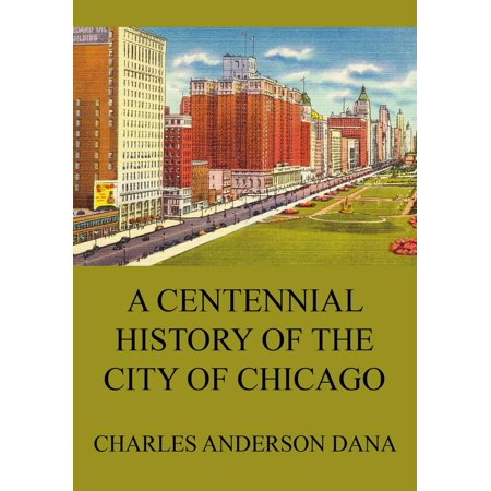 A Centennial history of the city of Chicago - eBook (Party City Hours Chicago)