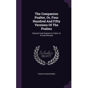 The Companion Psalter, Or, Four Hundred and Fifty Versions of the Psalms : Selected and Original for Public or Private Worship