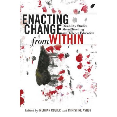 Enacting Change from Within : Disability Studies Meets Teaching and Teacher Education