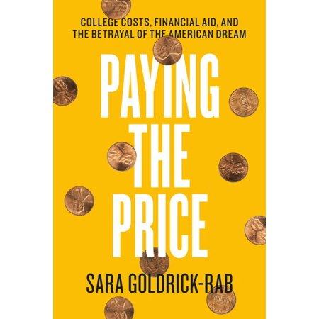 Paying The Price   College Costs  Financial Aid  And The Betrayal Of The American Dream