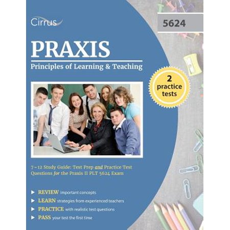 Praxis Principles of Learning and Teaching 7-12 Study Guide : Test Prep and Practice Test Questions for the Praxis II Plt 5624