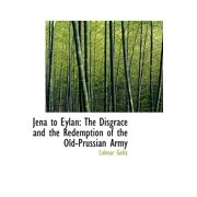 Jena to Eylan : The Disgrace and the Redemption of the Old-Prussian Army