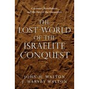 The Lost World of the Israelite Conquest : Covenant, Retribution, and the Fate of the Canaanites