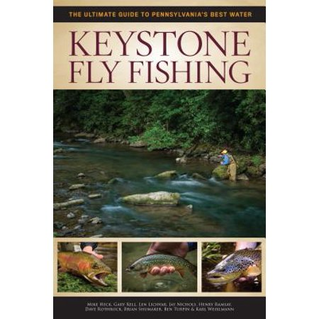Keystone Fly Fishing : The Ultimate Guide to Pennsylvania's Best