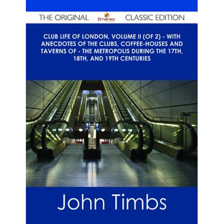 Club Life of London, Volume II (of 2) - With Anecdotes of the Clubs, Coffee-Houses and Taverns of - the Metropolis During the 17th, 18th, and 19th Centuries - The Original Classic Edition - eBook](Halloween Club Night London 2017)