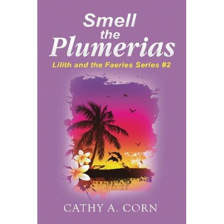 Smell The Plumerias  Lilith And The Faeries Series  2