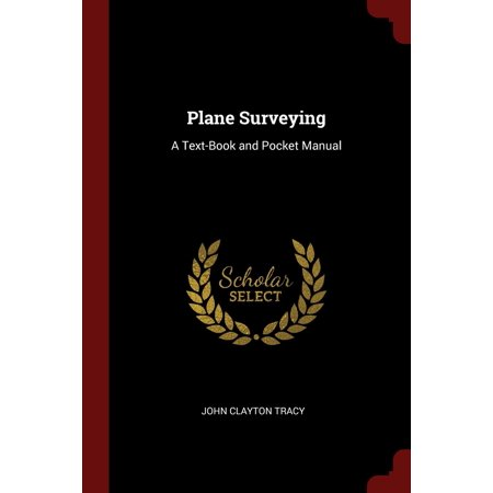 Plane Surveying: A Text-Book and Pocket Manual