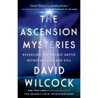 The Ascension Mysteries : Revealing the Cosmic Battle Between Good and Evil