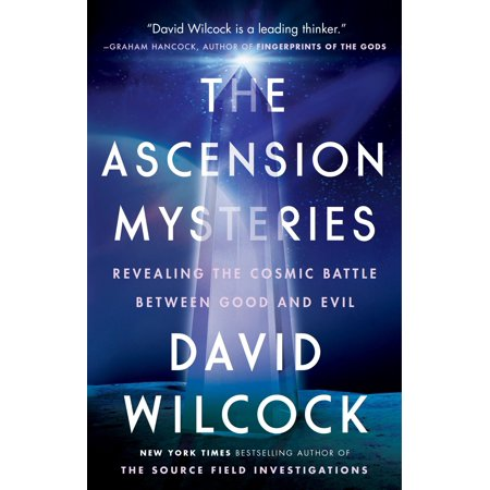 The Ascension Mysteries : Revealing the Cosmic Battle Between Good and