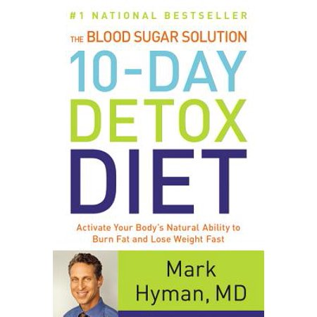 The Blood Sugar Solution 10-Day Detox Diet : Activate Your Body's Natural Ability to Burn Fat and Lose Weight