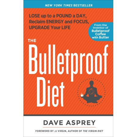 The Bulletproof Diet  Lose Up To A Pound A Day  Reclaim Energy And Focus  Upgrade Your Life