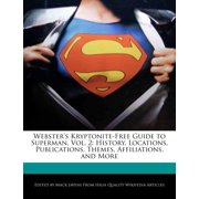 Webster's Kryptonite-Free Guide to Superman, Vol. 2 : History, Locations, Publications, Themes, Affiliations, and More
