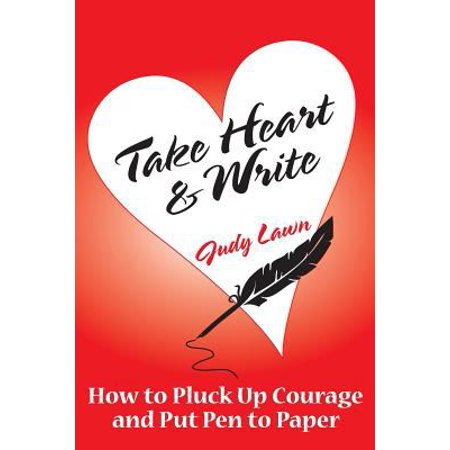 Take Heart And Write  How To Pluck Up Courage And Put Pen To Paper