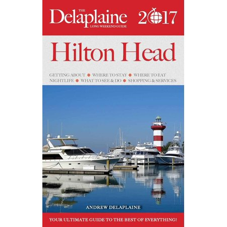 Hilton Head - The Delaplaine 2017 Long Weekend Guide - eBook - Hilton Halloween Chicago 2017