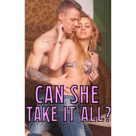 Can She Take It All? Hardcore Love Stories, 3 Short Erotic Books of Extreme Taboo Scenes, Long, Hard, Unprotected MF - eBook (Taboo Erotic Short Stories)