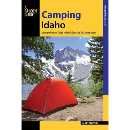 A Falcon Guide Camping Idaho  A Comprehensive Guide To Public Tent And Rv Campgrounds