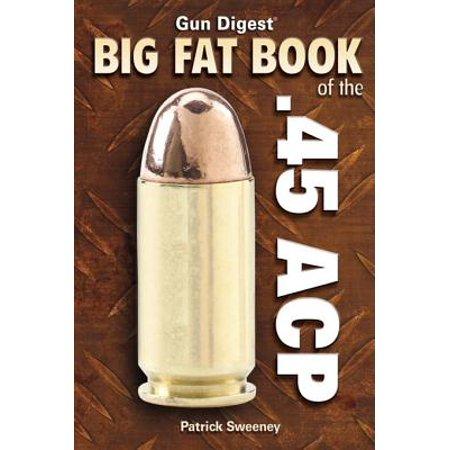 Gun Digest Big Fat Book of the .45 Acp (Best 45 Acp Carbine)