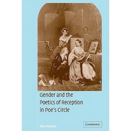 Poe Circle - Gender and the Poetics of Reception in Poe's Circle