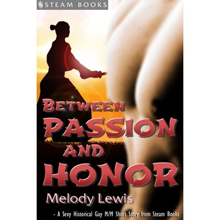 Between Passion and Honor - A Sexy Historical Gay Asian M/M Erotic Romance from Steam Books - eBook (Asian Honor)