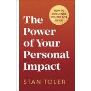 The Power of Your Personal Impact : How to Influence Others for Good