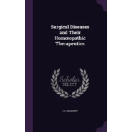 Surgical Diseases And Their Hom Opathic Therapeutics By J  G  Gilchrist