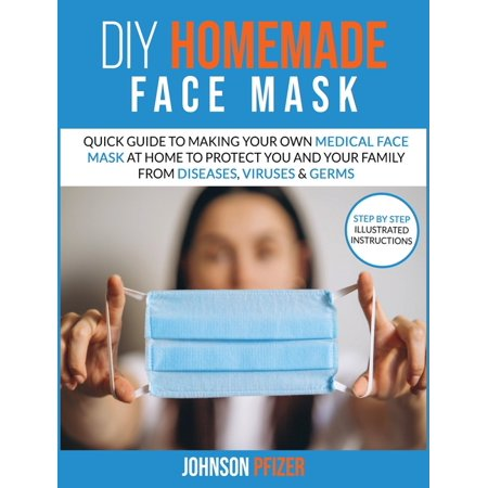 Respiratory Therapy: Do it Yourself Homemade Face Mask: Quick Guide To Making Your Own Medical Face Mask At Home To Protect You and Your Family From Diseases, Viruses & Germs (Hardcover)