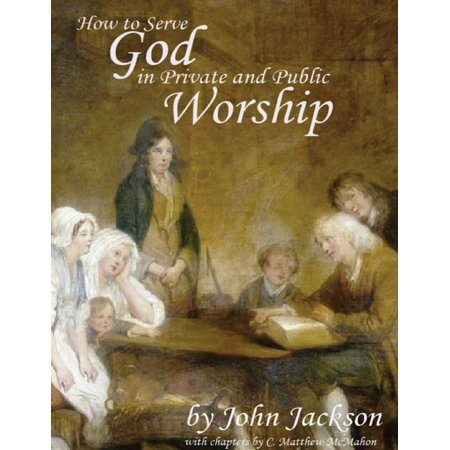How to Serve God In Private and Public Worship - (Best Way To Serve God)
