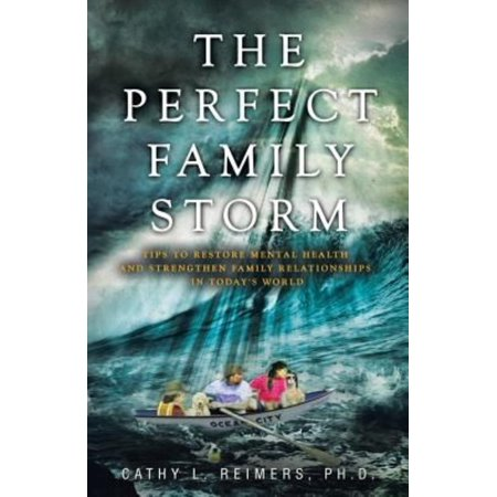 The Perfect Family Storm: Tips to Restore Mental Health and Strengthen Family Relationships in Today's World