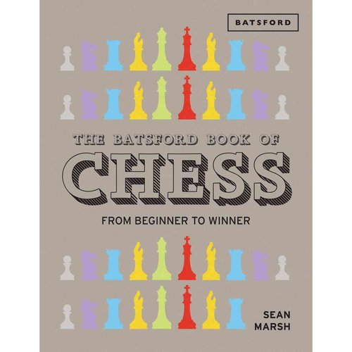 The Batsford Book of Chess: From Beginner to Winner
