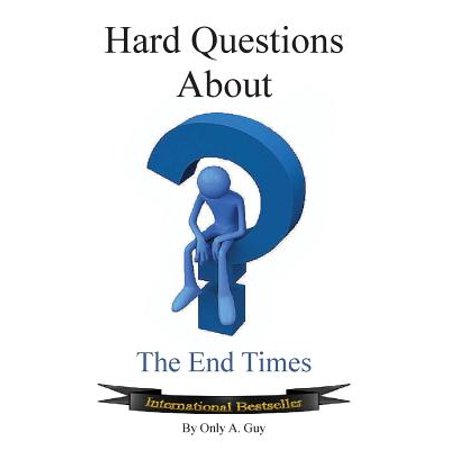 Hard Questions about the End Times