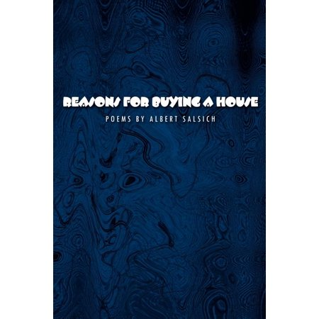 Reasons for Buying a House : Poems by Albert Salsich Reasons for Buying a House: Poems by Albert Salsich