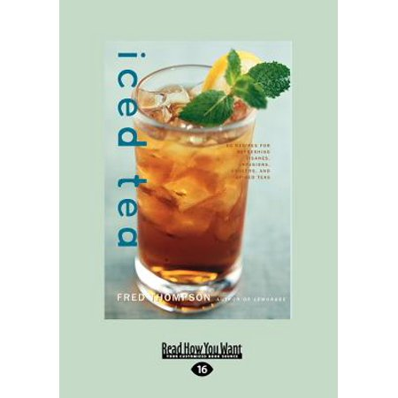 Iced Tea: 50 Recipes for Refreshing Tisanes, Infusions, Coolers, and Spiked Teas: Easyread Large Edition