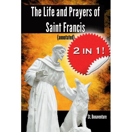 The Life and Prayers of Saint Francis (annotated) -