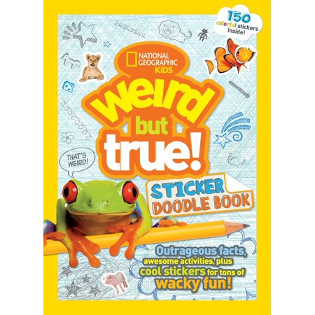 Weird But True Sticker Doodle Book : Outrageous Facts, Awesome Activities, Plus Cool Stickers for Tons of Wacky Fun!